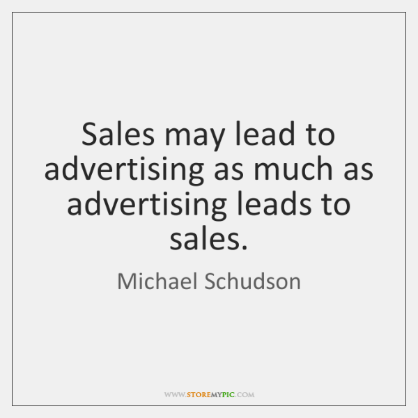 Sales may lead to advertising as much as advertising leads to sales.