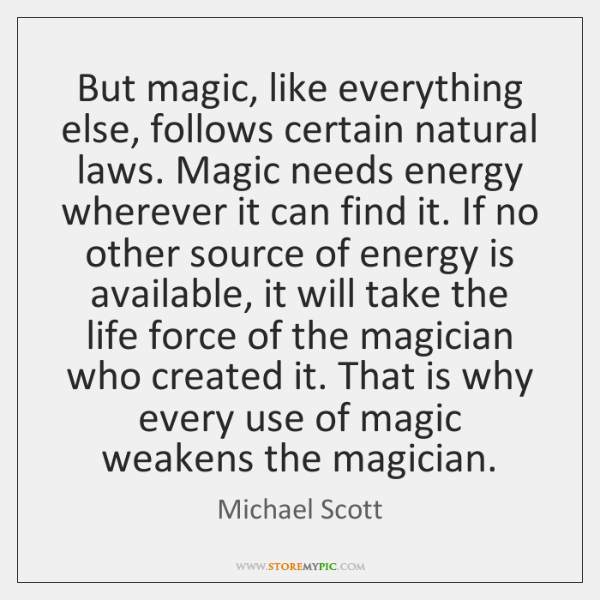 But magic, like everything else, follows certain natural laws. Magic needs energy ...