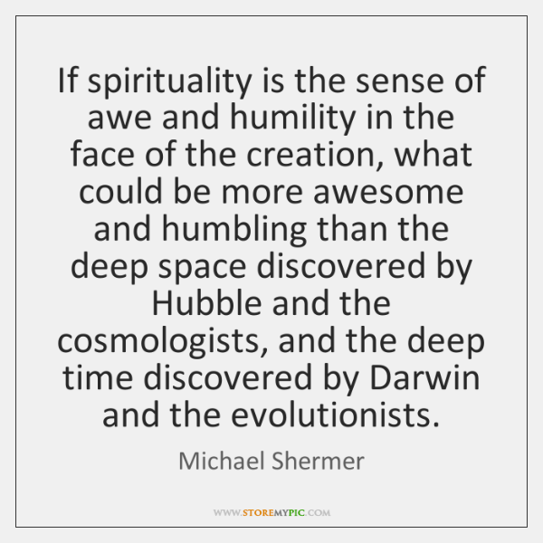 If spirituality is the sense of awe and humility in the face ...