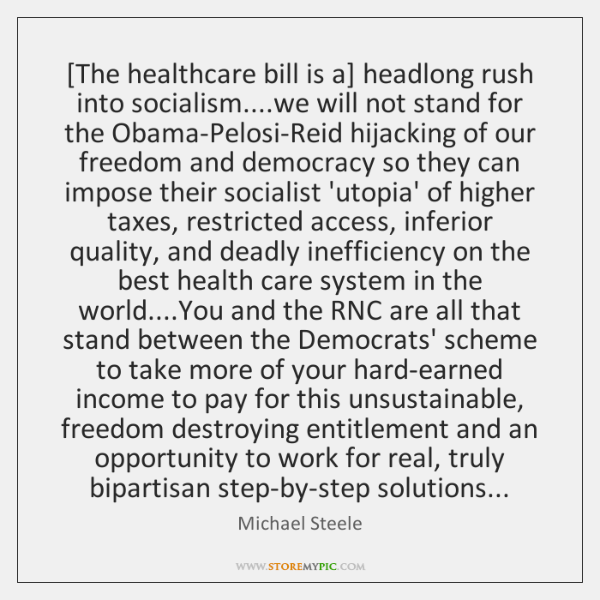 [The healthcare bill is a] headlong rush into socialism....we will not ...