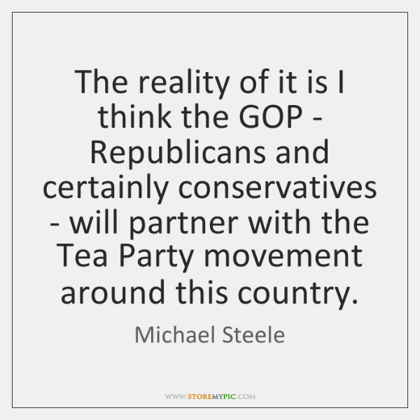 The reality of it is I think the GOP - Republicans and ...