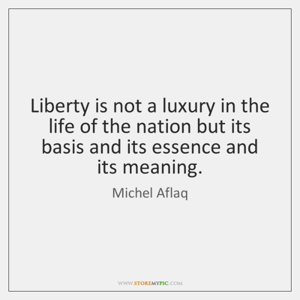 Liberty is not a luxury in the life of the nation but ...