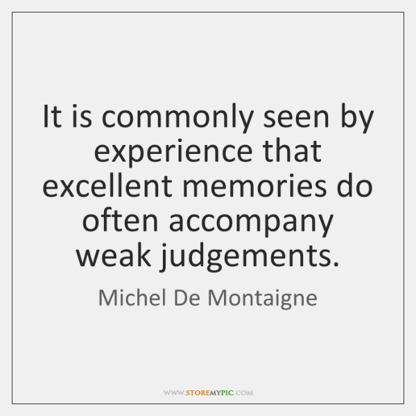 It is commonly seen by experience that excellent memories do often accompany ...