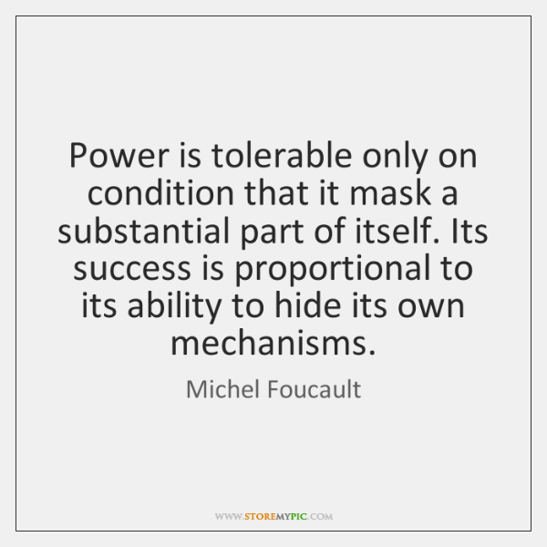 Power is tolerable only on condition that it mask a substantial part ...