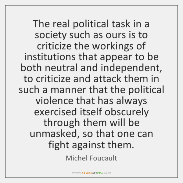 The real political task in a society such as ours is to ...