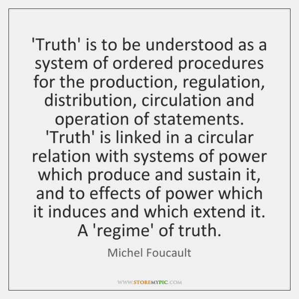 'Truth' is to be understood as a system of ordered procedures for ...