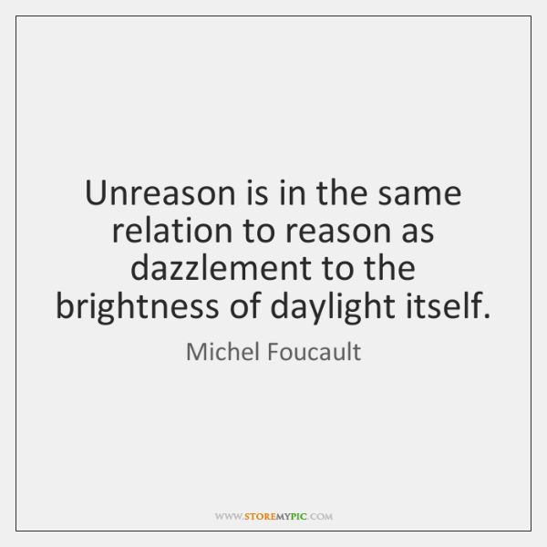 Unreason is in the same relation to reason as dazzlement to the ...