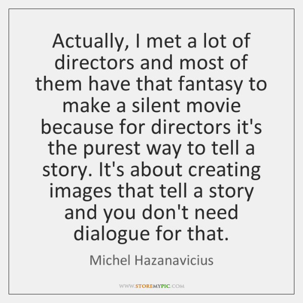 Actually, I met a lot of directors and most of them have ...