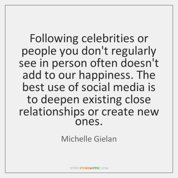 Following celebrities or people you don't regularly see in person often doesn't ...