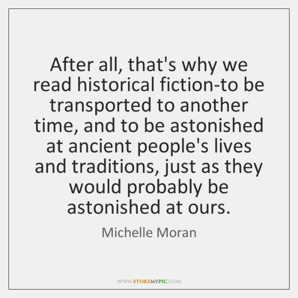 After all, that's why we read historical fiction-to be transported to another ...
