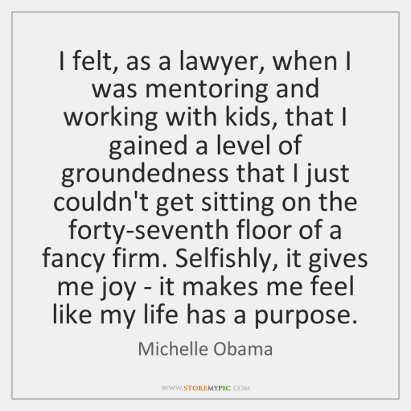 I felt, as a lawyer, when I was mentoring and working with ...
