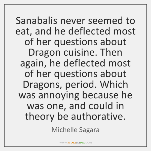 Sanabalis never seemed to eat, and he deflected most of her questions ...