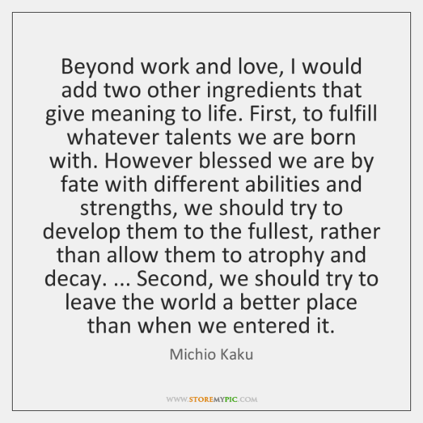 Beyond work and love, I would add two other ingredients that give ...