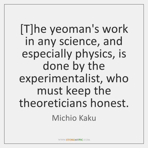 [T]he yeoman's work in any science, and especially physics, is done ...