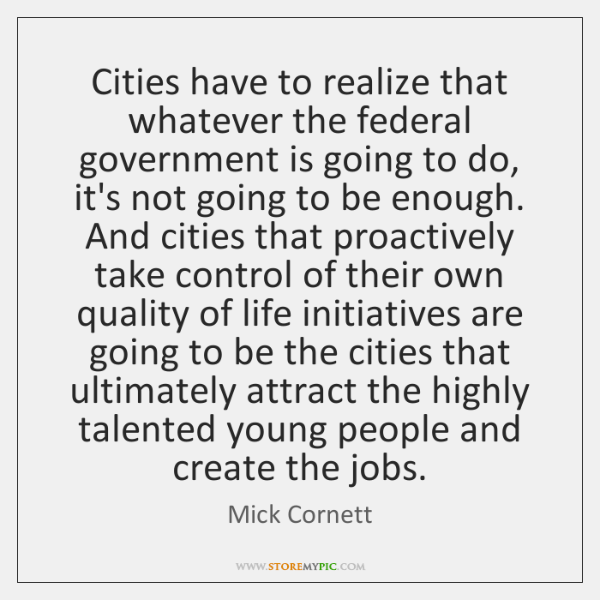 Cities have to realize that whatever the federal government is going to ...