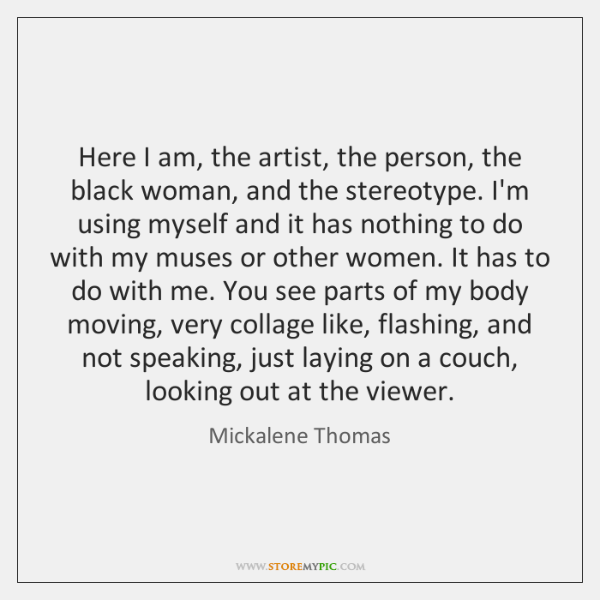 Here I am, the artist, the person, the black woman, and the ...