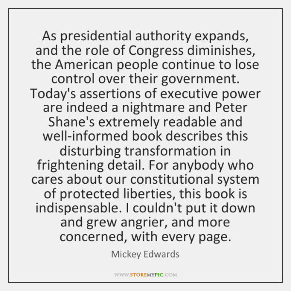 As presidential authority expands, and the role of Congress diminishes, the American ...