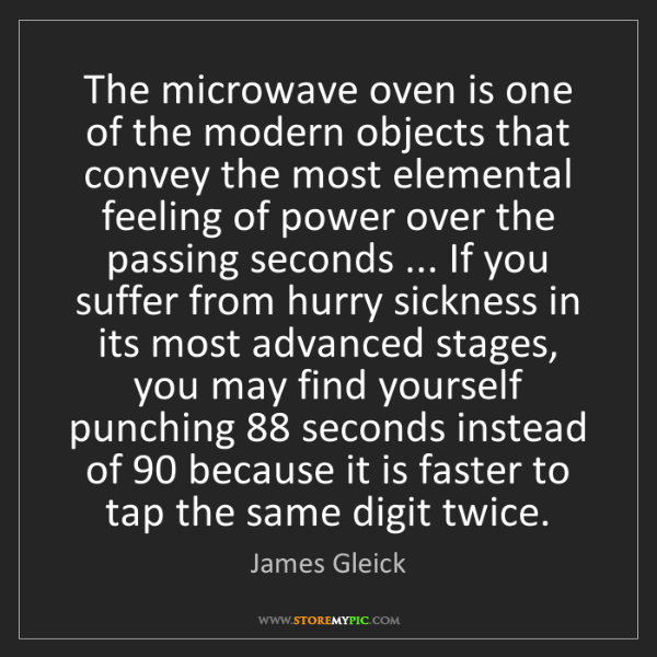 James Gleick: The microwave oven is one of the modern objects that...