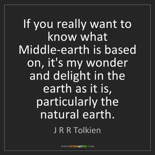 J R R Tolkien: If you really want to know what Middle-earth is based...