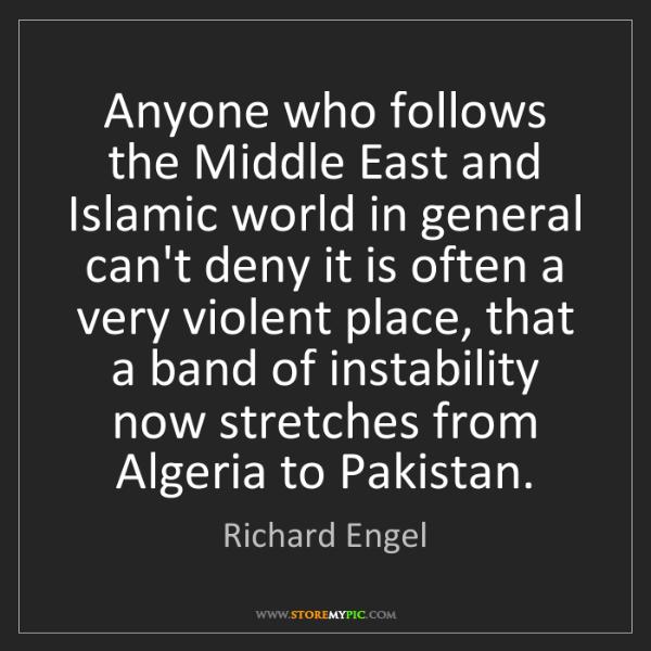 Richard Engel: Anyone who follows the Middle East and Islamic world...