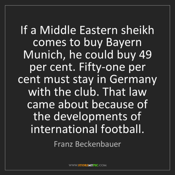 Franz Beckenbauer: If a Middle Eastern sheikh comes to buy Bayern Munich,...
