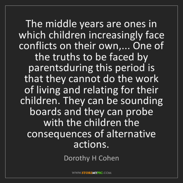 Dorothy H Cohen: The middle years are ones in which children increasingly...