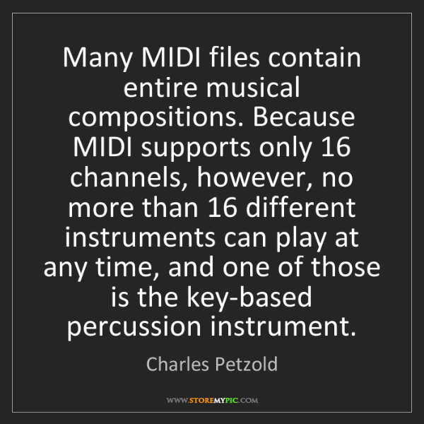 Charles Petzold: Many MIDI files contain entire musical compositions....
