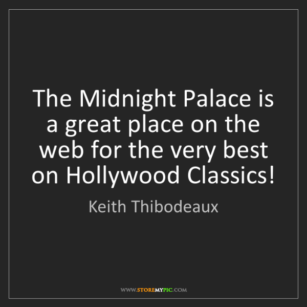 Keith Thibodeaux: The Midnight Palace is a great place on the web for the...