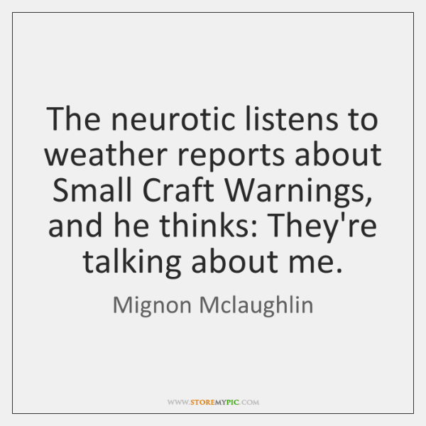 The neurotic listens to weather reports about Small Craft Warnings, and he ...