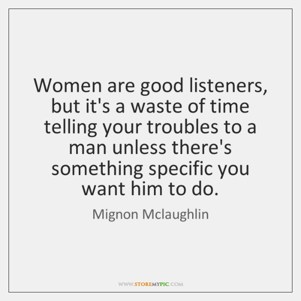 Women are good listeners, but it's a waste of time telling your ...