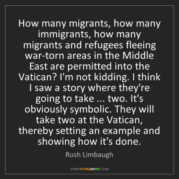 Rush Limbaugh: How many migrants, how many immigrants, how many migrants...