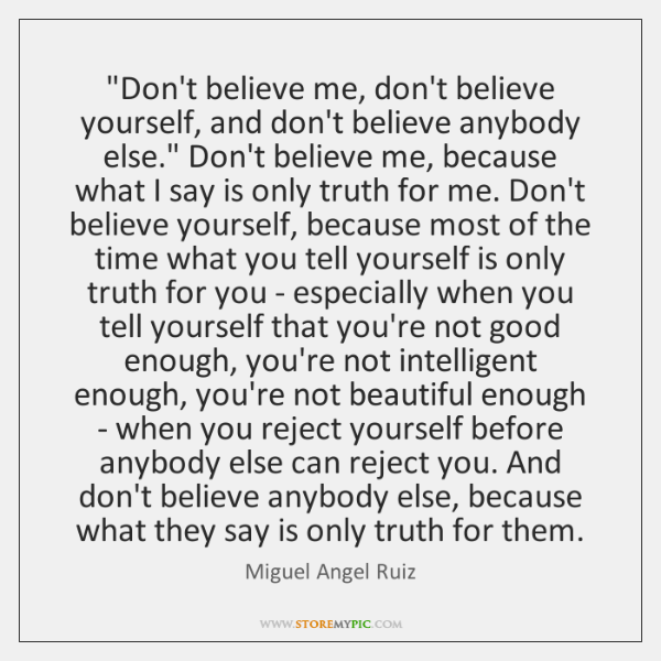 """""""Don't believe me, don't believe yourself, and don't believe anybody else."""" Don't ..."""