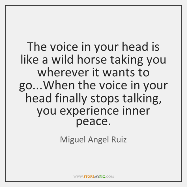 The voice in your head is like a wild horse taking you ...