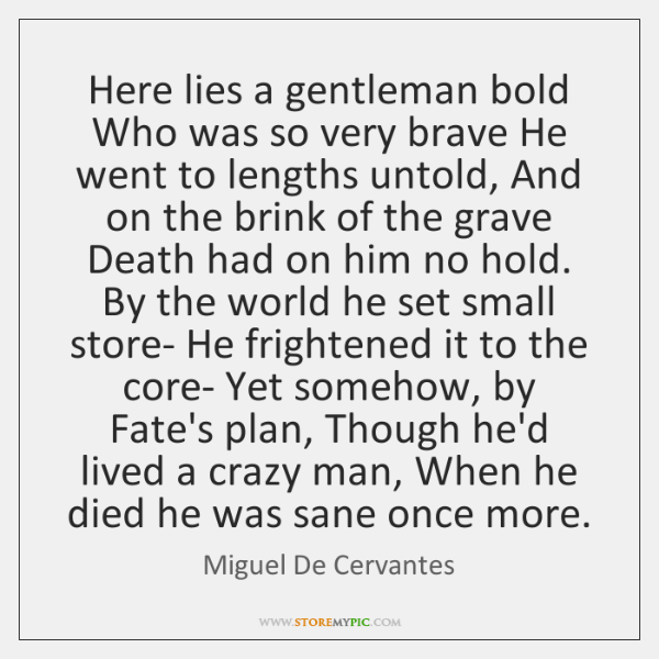 Here lies a gentleman bold Who was so very brave He went ...