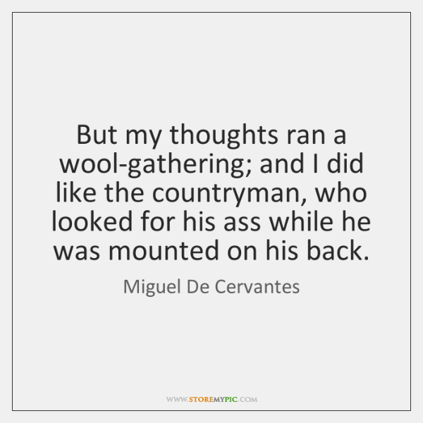 But my thoughts ran a wool-gathering; and I did like the countryman, ...