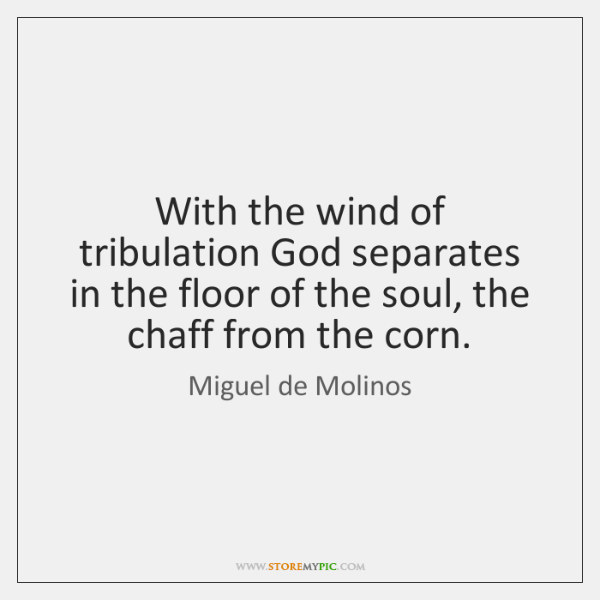 With the wind of tribulation God separates in the floor of the ...