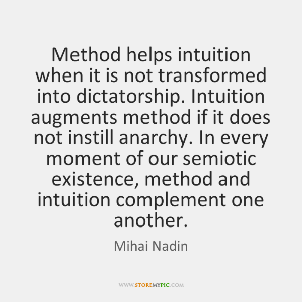 Method helps intuition when it is not transformed into dictatorship. Intuition augments ...