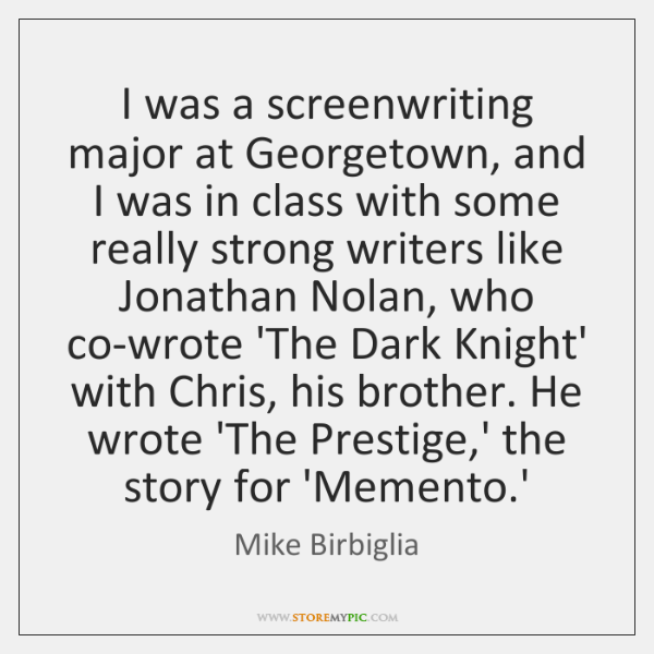 I was a screenwriting major at Georgetown, and I was in class ...