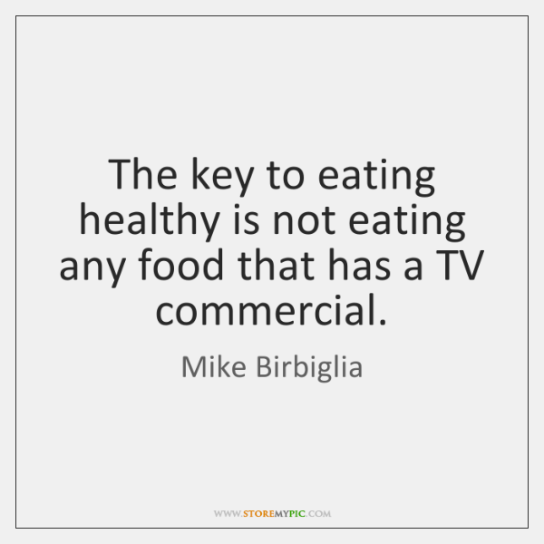 The key to eating healthy is not eating any food that has ...