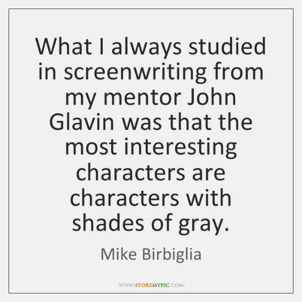 What I always studied in screenwriting from my mentor John Glavin was ...