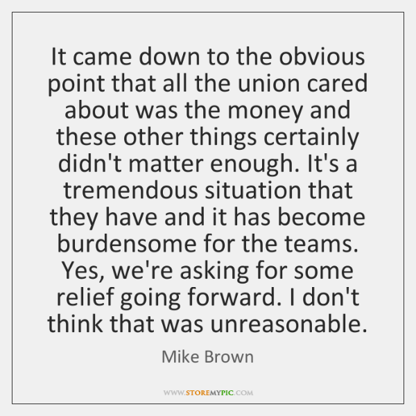 It came down to the obvious point that all the union cared ...
