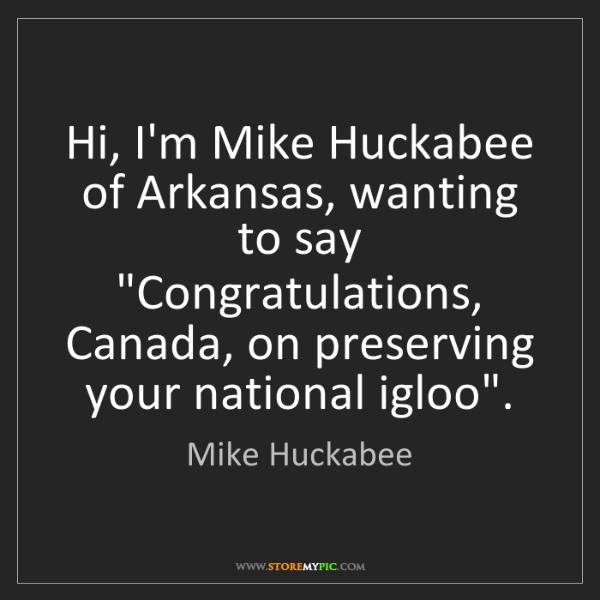 "Mike Huckabee: Hi, I'm Mike Huckabee of Arkansas, wanting to say ""Congratulations,..."