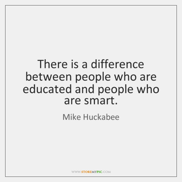 There is a difference between people who are educated and people who ...