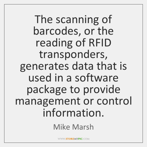The scanning of barcodes, or the reading of RFID transponders, generates data ...