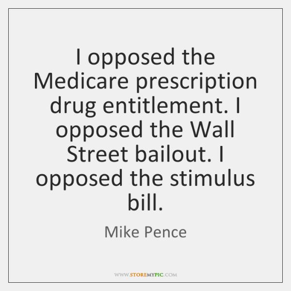 I opposed the Medicare prescription drug entitlement. I opposed the Wall Street ...