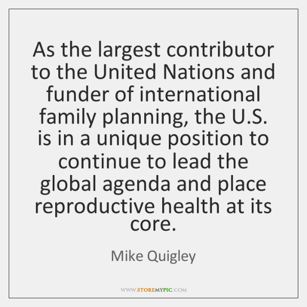 As the largest contributor to the United Nations and funder of international ...