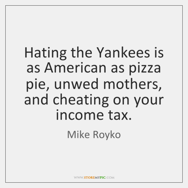 Hating the Yankees is as American as pizza pie, unwed mothers, and ...