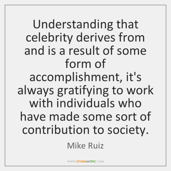 Understanding that celebrity derives from and is a result of some form ...