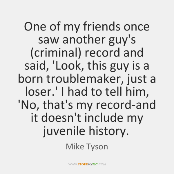 One of my friends once saw another guy's (criminal) record and said, ...