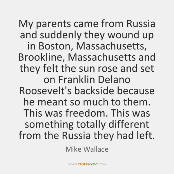 My parents came from Russia and suddenly they wound up in Boston, ...
